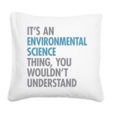 Environmental Science Thing Square Canvas Pillow