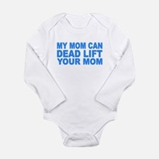My Mom Can Dead Lift Your Mom Body Suit