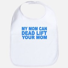 My Mom Can Dead Lift Your Mom Bib
