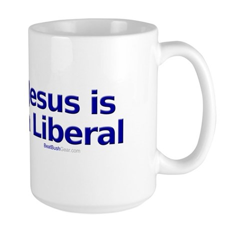 """Jesus is a Liberal"" Large Mug"