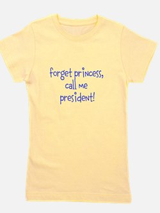 forget princess, call me president! Girl's Tee