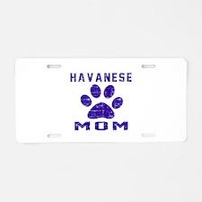 Havanese mom designs Aluminum License Plate