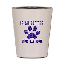 Irish Setter mom designs Shot Glass