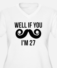 Well If You Mustache Im 27 Plus Size T-Shirt