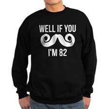 Well If You Mustache Im 82 Sweatshirt