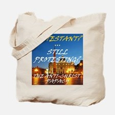 Protestant? Still Protesting? Tote Bag