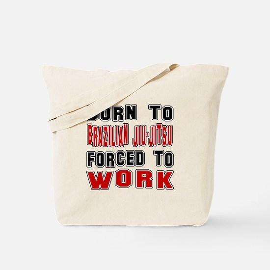 Born To Brazilian Jiu-Jitsu Forced To Wor Tote Bag