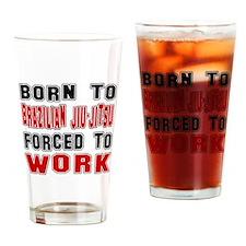 Born To Brazilian Jiu-Jitsu Forced Drinking Glass