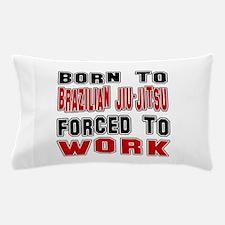 Born To Brazilian Jiu-Jitsu Forced To Pillow Case