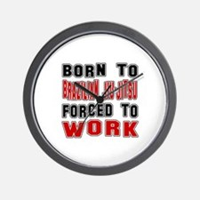 Born To Brazilian Jiu-Jitsu Forced To W Wall Clock