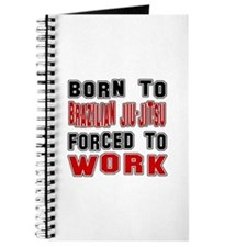 Born To Brazilian Jiu-Jitsu Forced To Work Journal