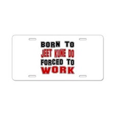 Born To Jeet Kune Do Forced Aluminum License Plate
