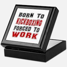 Born To kickboxing Forced To Work Keepsake Box