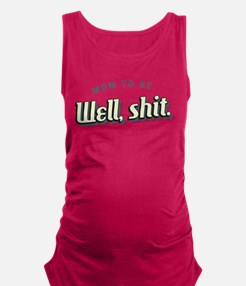 Mom to Be Well Shit Maternity Tank Top