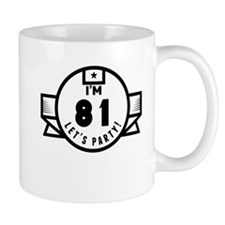 Im 81 Lets Party! Mugs