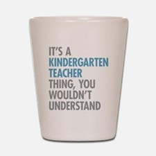 Kindergarten Teacher Thing Shot Glass
