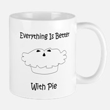 Everything Is Better With Pie Mugs