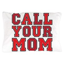 Call Your Mom Pillow Case