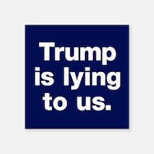 "Trump Is Lying Square Sticker 3"" X 3"""