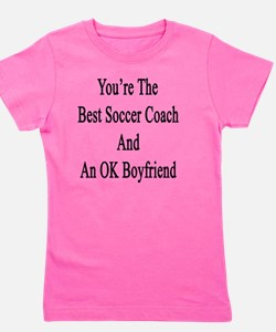 You're The Best Soccer Coach And An OK  Girl's Tee
