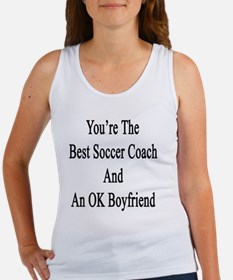 You're The Best Soccer Coach And  Women's Tank Top