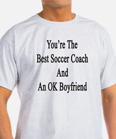 You're The Best Soccer Coach And An  T-Shirt