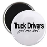 Truck Drivers Get Me Hot Magnet