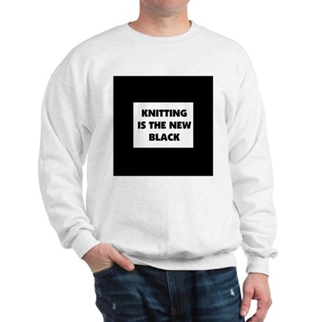 Knitting Is The New Black Sweatshirt