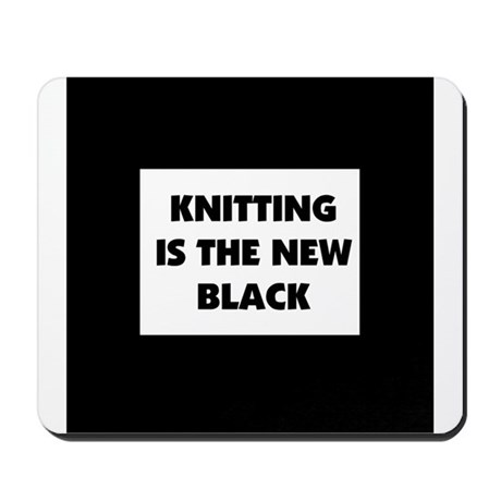 Knitting Is The New Black Mousepad