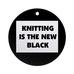 Knitting Is The New Black Ornament (Round)