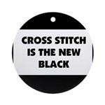 Cross Stitch is the New Black Ornament (Round)