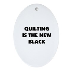 Quilting is the New Black Oval Ornament