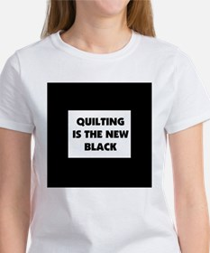 Quilting is the New Black Women's T-Shirt