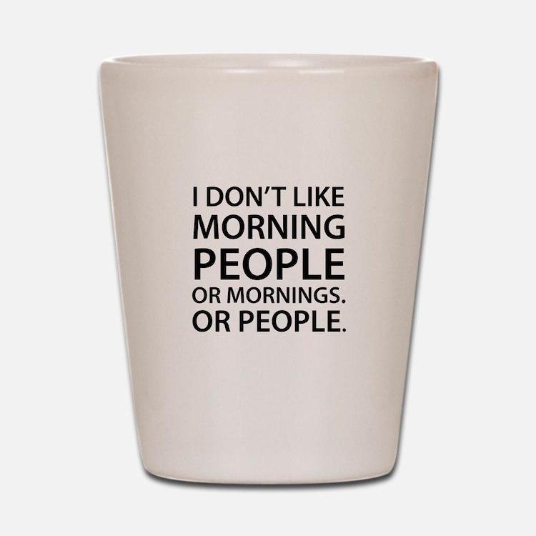 Morning People Shot Glass