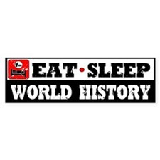 Eat Sleep World History Bumper Sticker