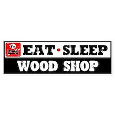 Eat Sleep Wood Shop Bumper Sticker