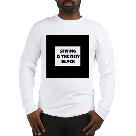 Sewing is the New Black Long Sleeve T-Shirt