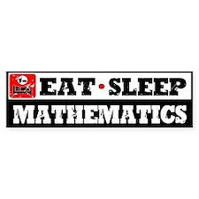 Eat Sleep Mathematics Bumper Sticker