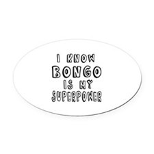 Bongo is my superpower Oval Car Magnet