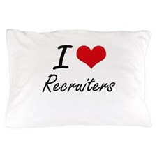 I love Recruiters Pillow Case