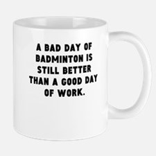 A Bad Day Of Badminton Mugs