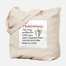 TEACHING:  THE ONLY PROFESSION WHERE YOU  Tote Bag