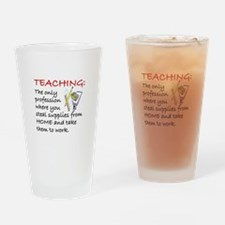 TEACHING:  THE ONLY PROFESSION WHER Drinking Glass