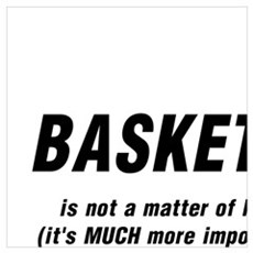 BASKETBALL IS NOT A MATTER OF LIFE AND DEATH... Poster