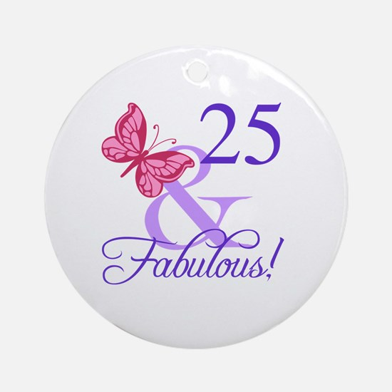 Fabulous 25th Birthday Round Ornament