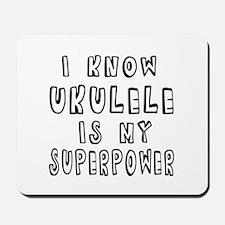 Ukulele is my superpower Mousepad