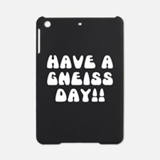 Have A Gneiss Day!! iPad Mini Case