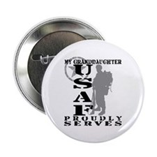 Granddaughter Proudly Serves 2 - USAF Button
