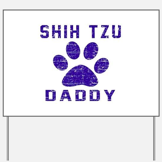Shih Tzu Daddy Designs Yard Sign