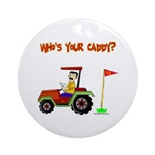 Who's Your Caddy?! Ornament (Round)